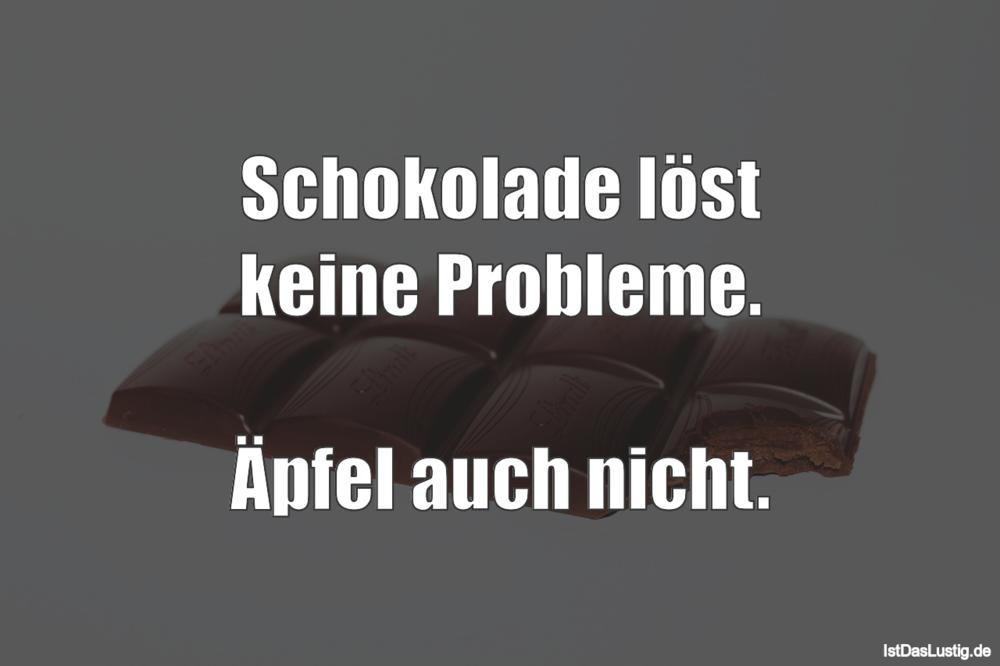 Lustiger BilderSpruch - Schokolade löst keine Probleme.  Äpfel auch nicht.