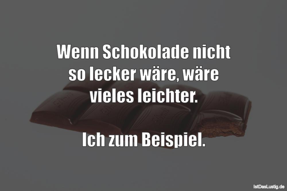Lustiger BilderSpruch - Wenn Schokolade nicht so lecker wäre, wäre...