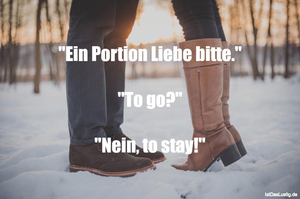 """Lustiger BilderSpruch - """"Ein Portion Liebe bitte.""""  """"To go?""""  """"Nein, to..."""