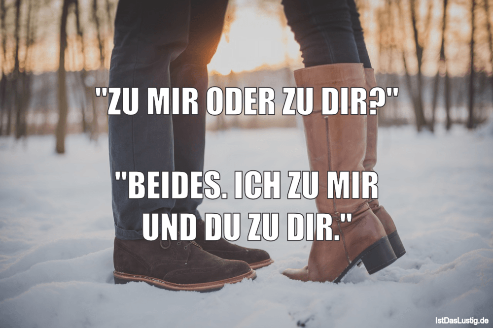 """Lustiger BilderSpruch - """"ZU MIR ODER ZU DIR?""""  """"BEIDES. ICH ZU MIR UND ..."""