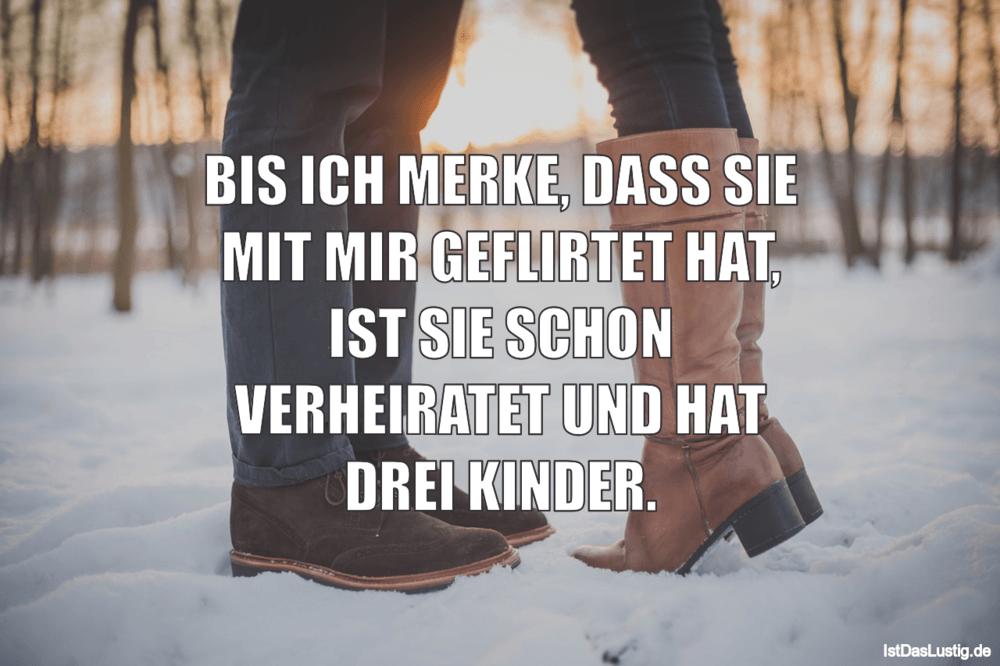 Lustiger BilderSpruch - BIS ICH MERKE, DASS SIE MIT MIR GEFLIRTET HAT, ...