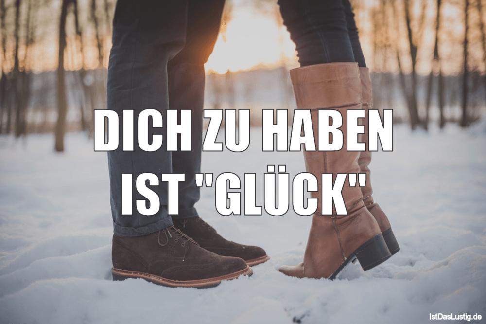 """Lustiger BilderSpruch - DICH ZU HABEN IST """"GLÜCK"""""""