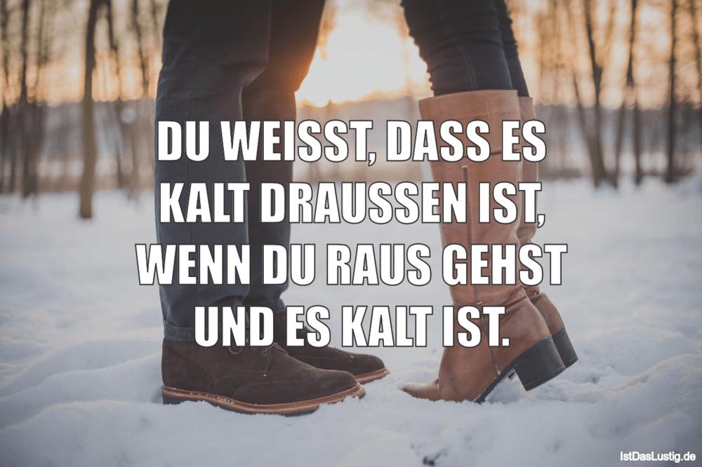 Lustiger BilderSpruch - DU WEISST, DASS ES KALT DRAUSSEN IST, WENN DU R...