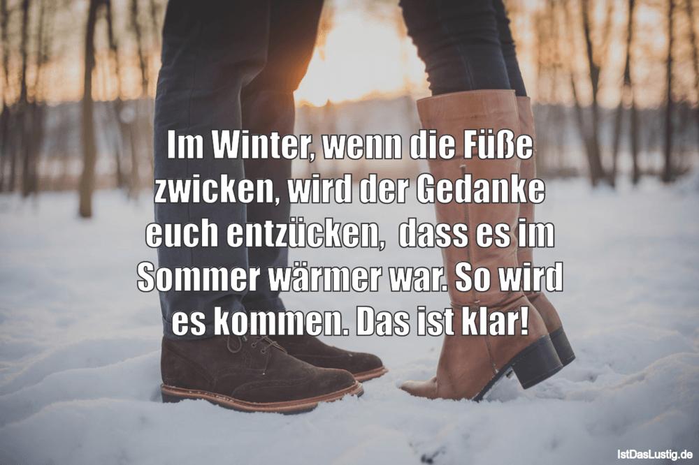 Lustiger BilderSpruch - Im Winter, wenn die Füße zwicken, wird der Geda...