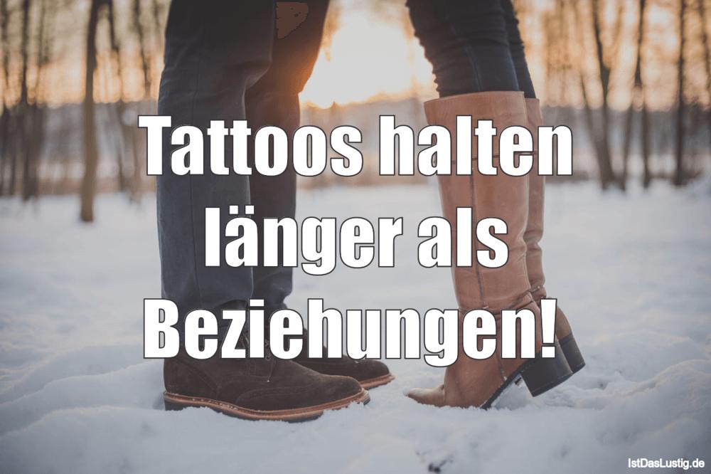 Lustiger BilderSpruch - Tattoos halten länger als Beziehungen!