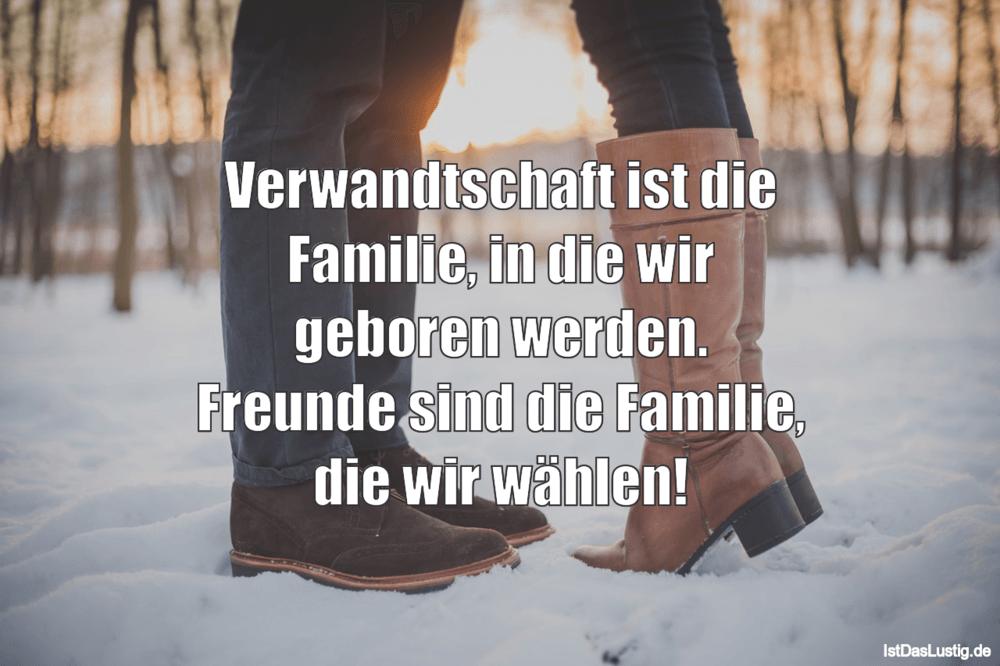 Lustiger BilderSpruch - Verwandtschaft ist die Familie, in die wir...