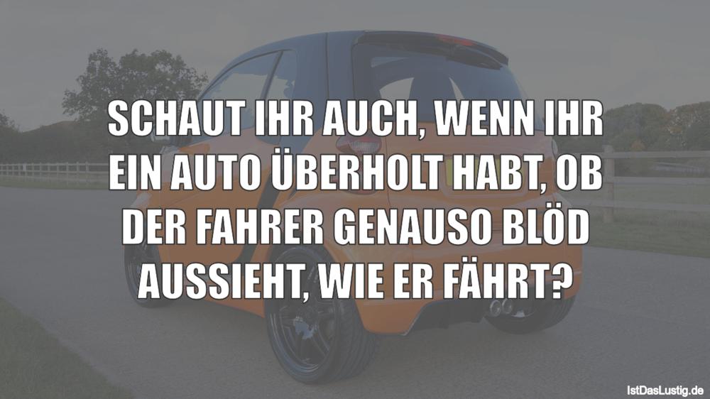 Lustiger BilderSpruch - SCHAUT IHR AUCH, WENN IHR EIN AUTO ÜBERHOLT...