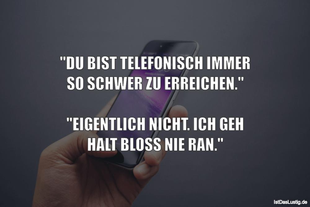 """Lustiger BilderSpruch - """"DU BIST TELEFONISCH IMMER SO SCHWER ZU ERREICH..."""