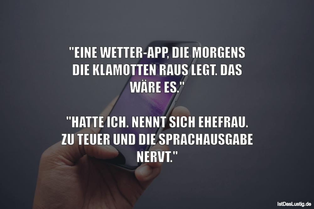 """Lustiger BilderSpruch - """"EINE WETTER-APP, DIE MORGENS DIE KLAMOTTEN..."""