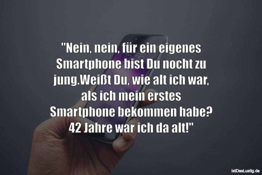 """Lustiger BilderSpruch - """"Nein, nein, für ein eigenes Smartphone bist Du..."""