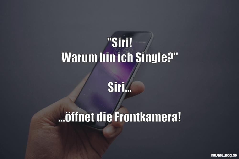 "Lustiger BilderSpruch - ""Siri! Warum bin ich Single?""  Siri......"