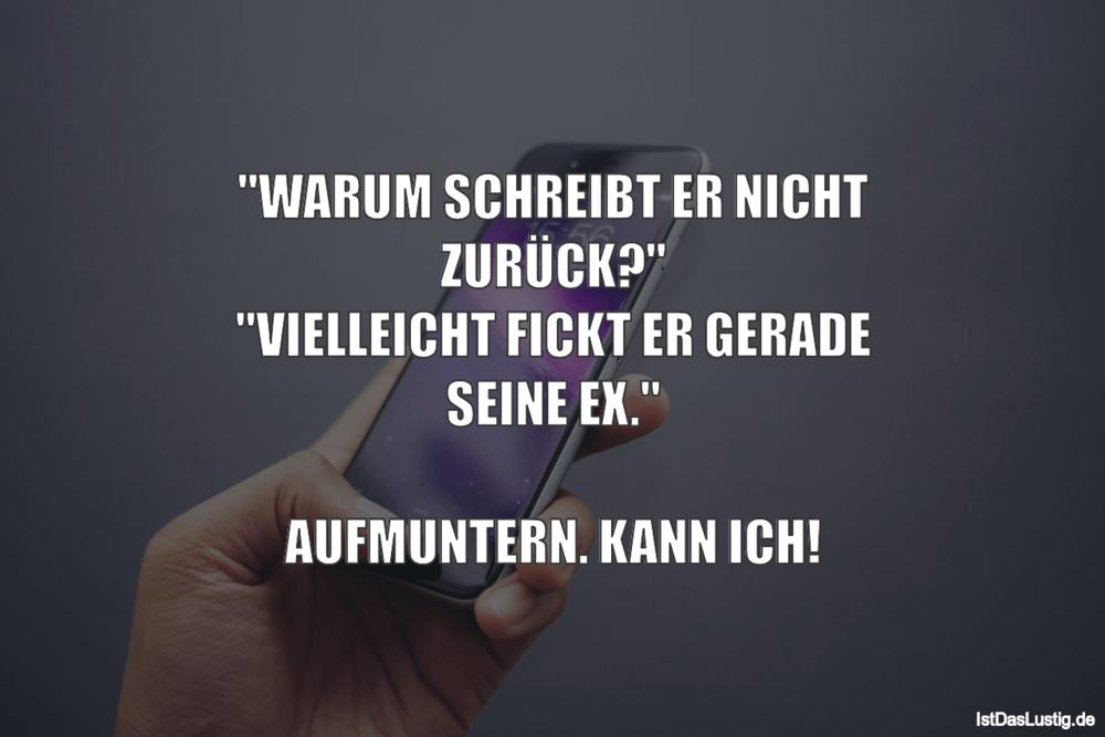 """Lustiger BilderSpruch - """"WARUM SCHREIBT ER NICHT ZURÜCK?"""" """"VIELLEICHT..."""