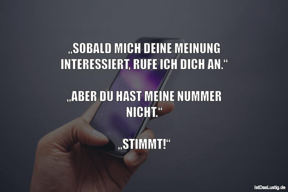 """Lustiger BilderSpruch - """"SOBALD MICH DEINE MEINUNG INTERESSIERT, RUFE..."""