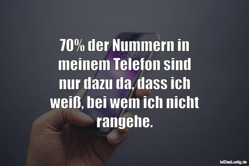 Lustiger BilderSpruch - 70% der Nummern in meinem Telefon sind nur dazu...