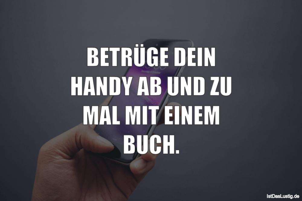 Lustiger BilderSpruch - BETRÜGE DEIN HANDY AB UND ZU MAL MIT EINEM BUCH.