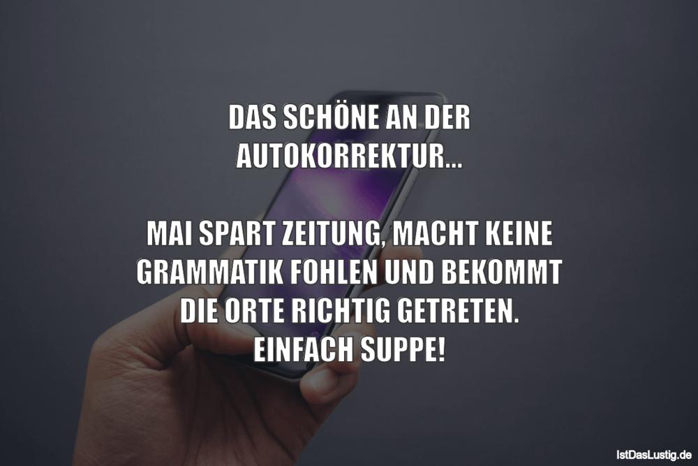Lustiger BilderSpruch - DAS SCHÖNE AN DER AUTOKORREKTUR...  MAI SPART Z...
