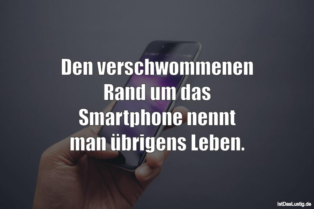 Lustiger BilderSpruch - Den verschwommenen Rand um das Smartphone nennt...