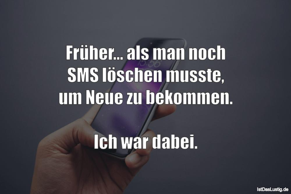 Lustiger BilderSpruch - Früher... als man noch SMS löschen musste, um...