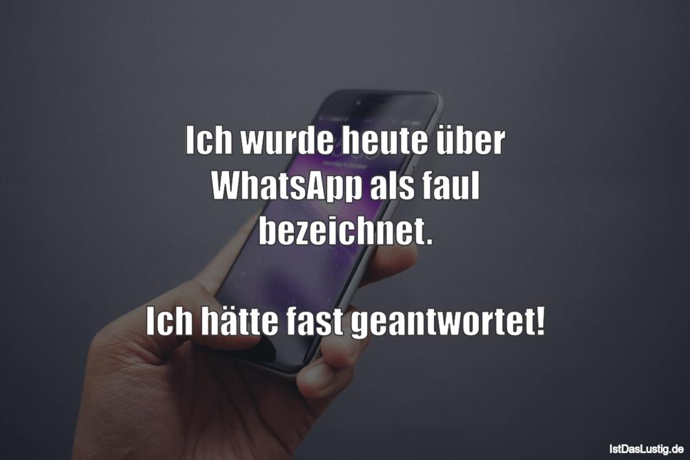 Lustiger BilderSpruch - Ich wurde heute über WhatsApp als faul...