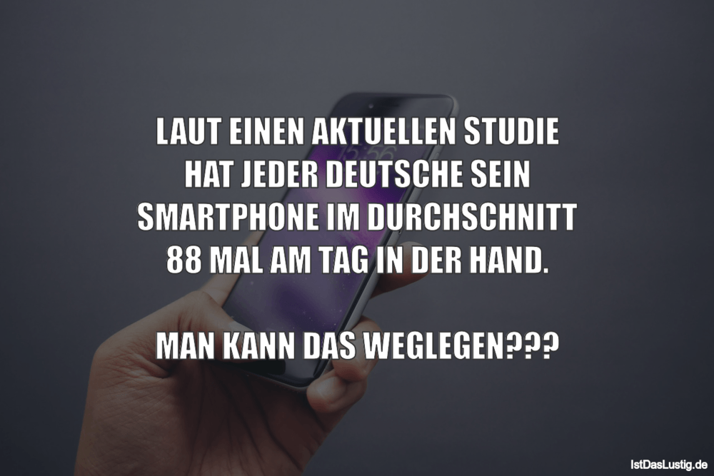 Lustiger BilderSpruch - LAUT EINEN AKTUELLEN STUDIE HAT JEDER DEUTSCHE...