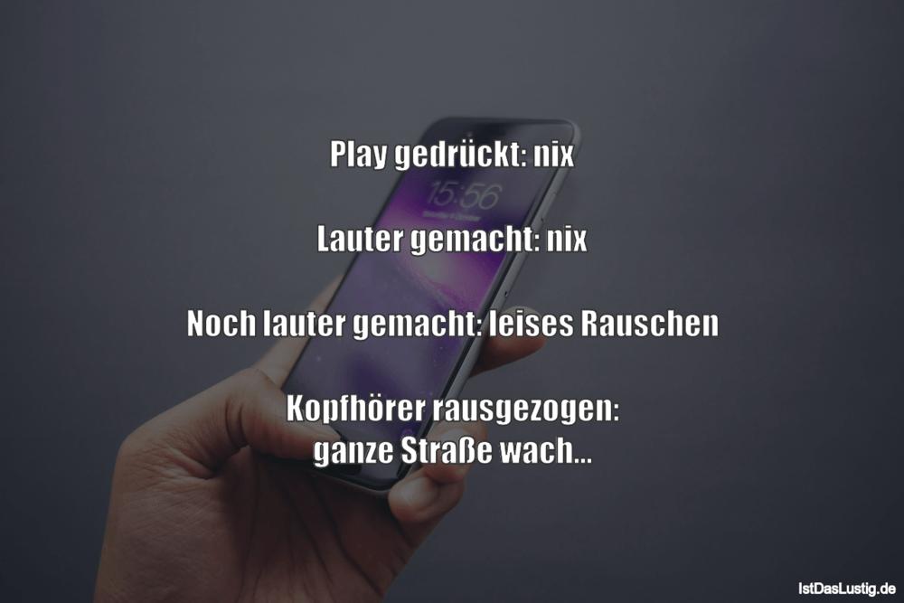 Lustiger BilderSpruch - Play gedrückt: nix  Lauter gemacht: nix  Noch l...