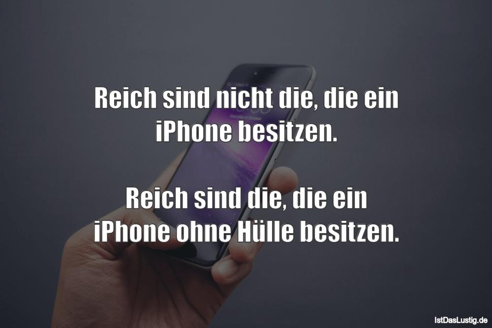 Lustiger BilderSpruch - Reich sind nicht die, die ein iPhone besitzen....