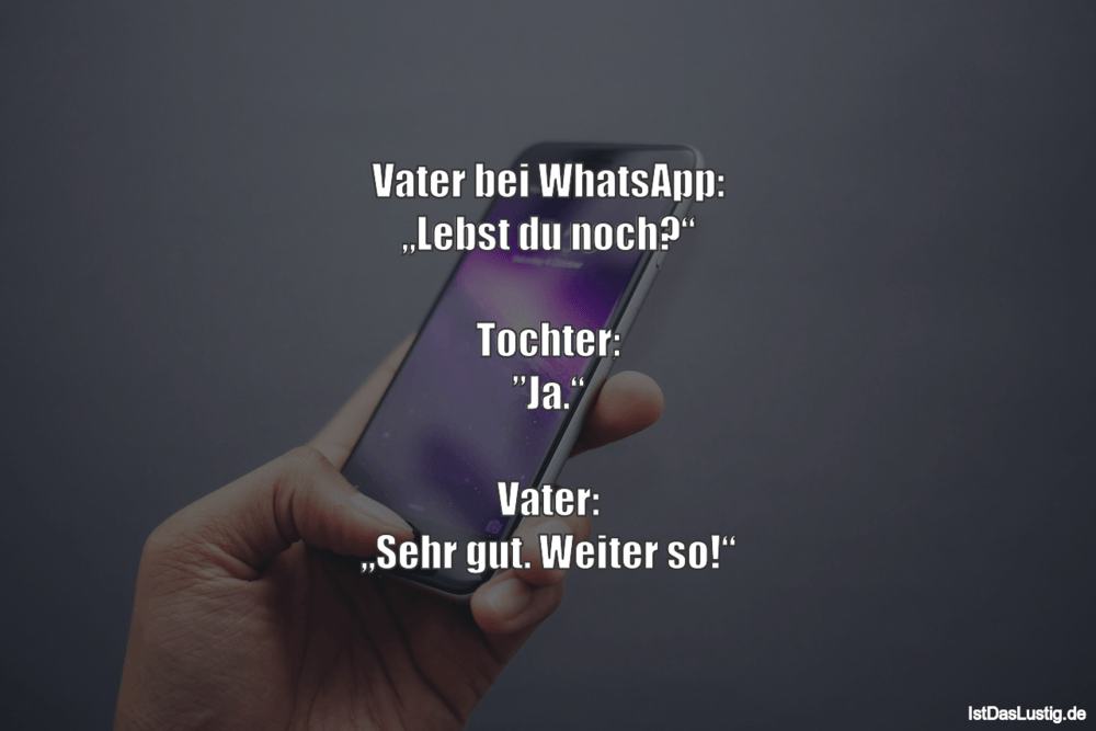 """Lustiger BilderSpruch - Vater bei WhatsApp: """"Lebst du noch?""""  Tochter: ..."""