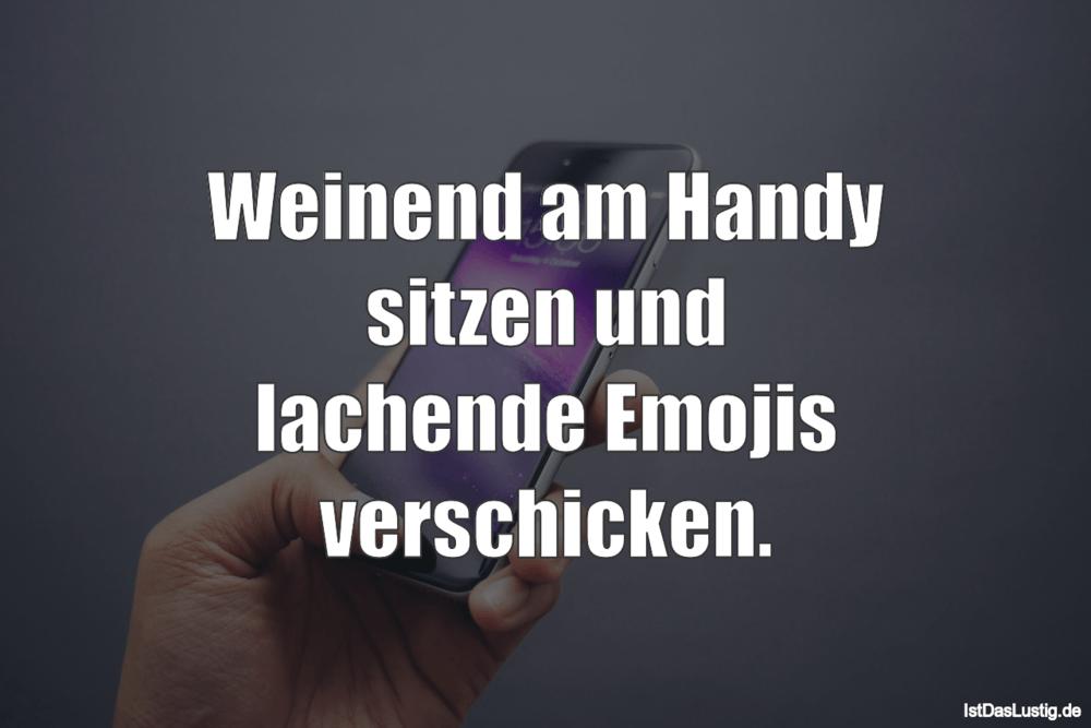 Lustiger BilderSpruch - Weinend am Handy sitzen und lachende Emojis...
