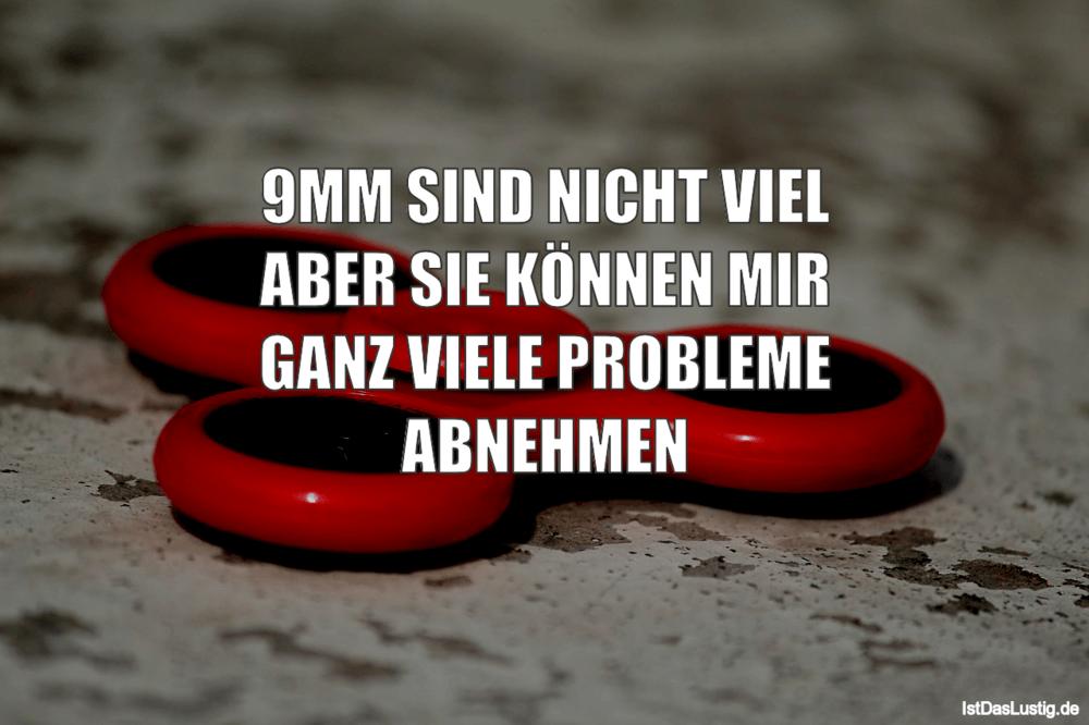 Lustiger BilderSpruch - 9MM SIND NICHT VIEL ABER SIE KÖNNEN MIR GANZ...