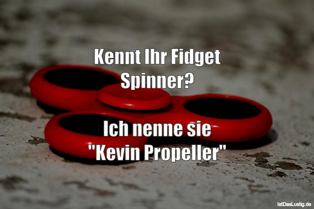 """Lustiger BilderSpruch - Kennt Ihr Fidget Spinner?  Ich nenne sie """"Kevin..."""