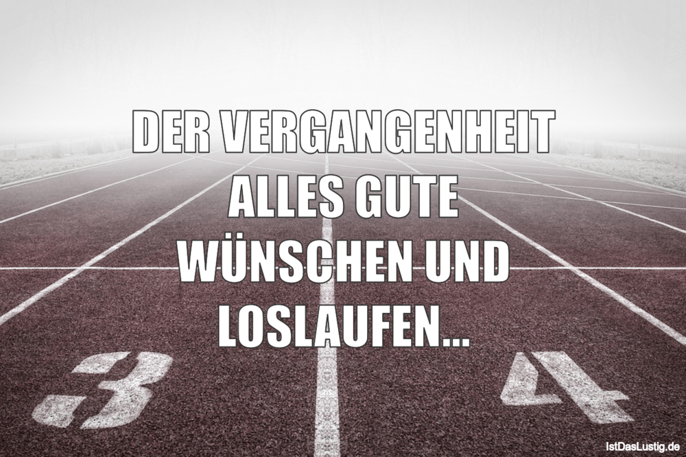Lustiger BilderSpruch - DER VERGANGENHEIT ALLES GUTE WÜNSCHEN UND...