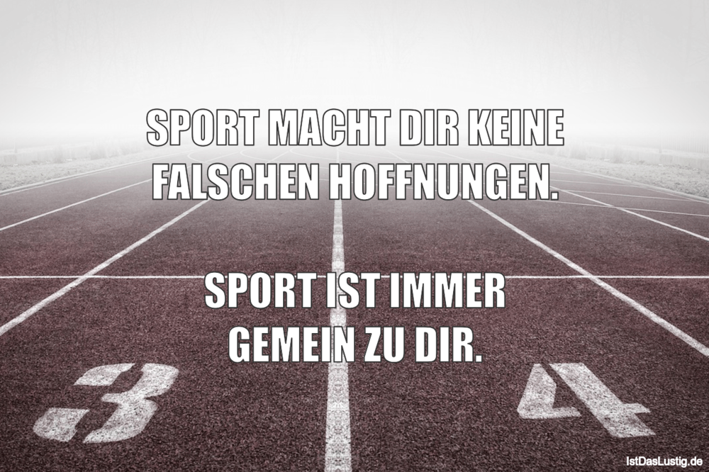 Lustiger BilderSpruch - SPORT MACHT DIR KEINE FALSCHEN HOFFNUNGEN....