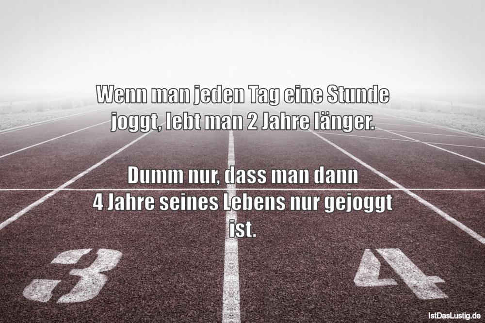 Lustiger BilderSpruch - Wenn man jeden Tag eine Stunde joggt, lebt man...