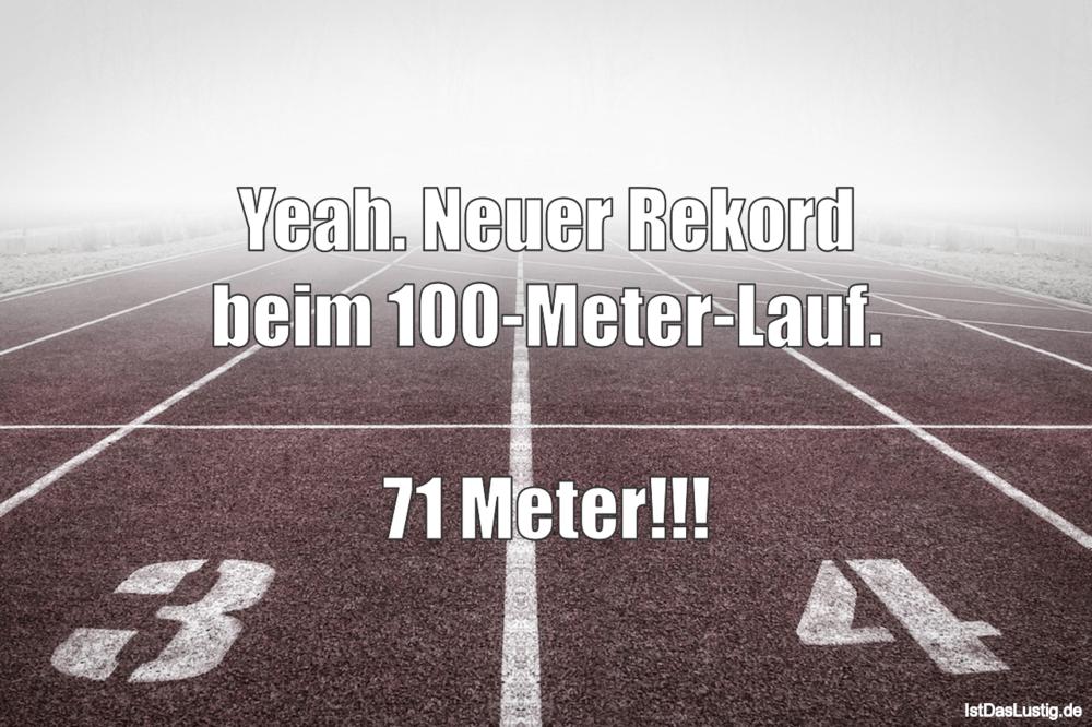 Lustiger BilderSpruch - Yeah. Neuer Rekord beim 100-Meter-Lauf.  71...