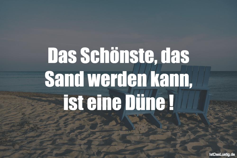 Lustiger BilderSpruch - Das Schönste, das Sand werden kann, ist eine...