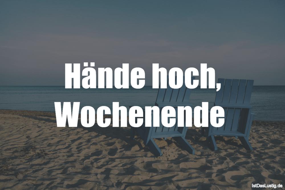 Lustiger BilderSpruch - Hände hoch, Wochenende