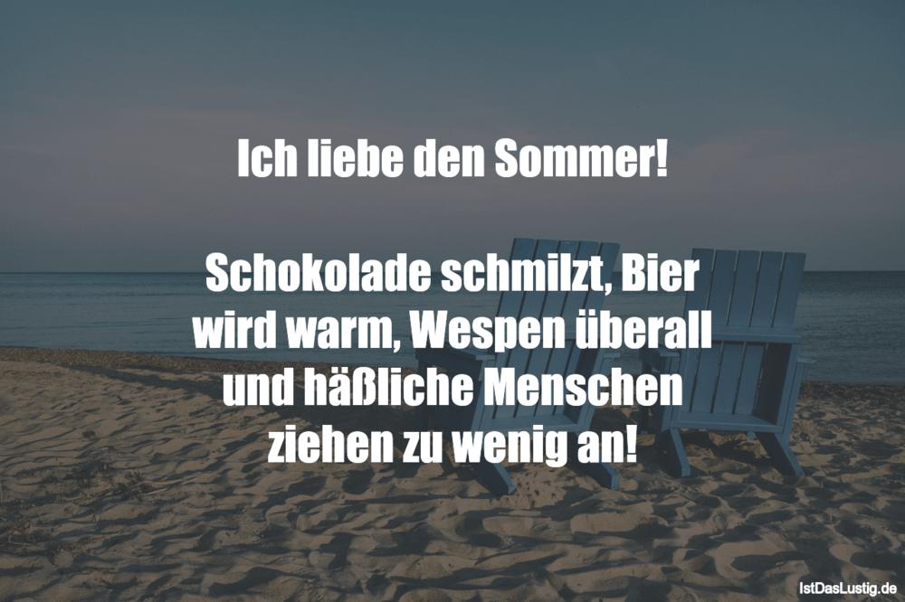 Lustiger BilderSpruch - Ich liebe den Sommer!  Schokolade schmilzt,...