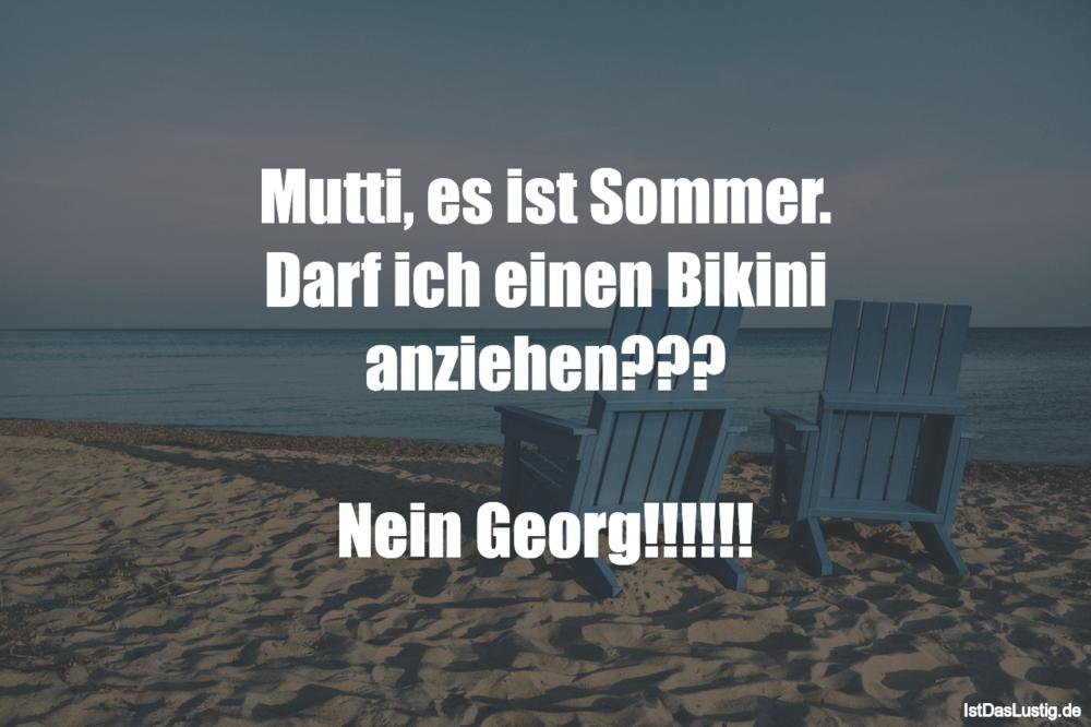 Lustiger BilderSpruch - Mutti, es ist Sommer. Darf ich einen Bikini anz...