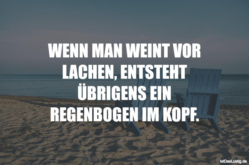 Lustiger BilderSpruch - WENN MAN WEINT VOR LACHEN, ENTSTEHT ÜBRIGENS...