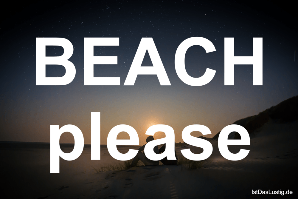 Lustiger BilderSpruch - BEACH please