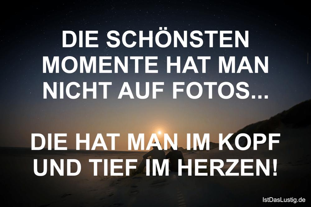 Lustiger BilderSpruch - DIE SCHÖNSTEN MOMENTE HAT MAN NICHT AUF...