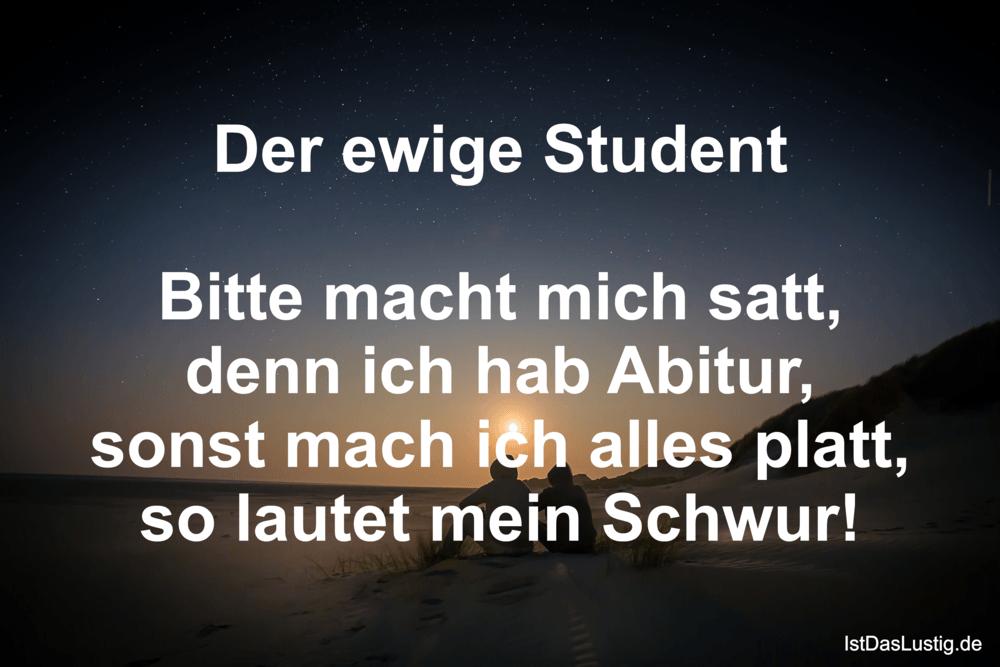 Lustiger BilderSpruch - Der ewige Student  Bitte macht mich satt, denn ...