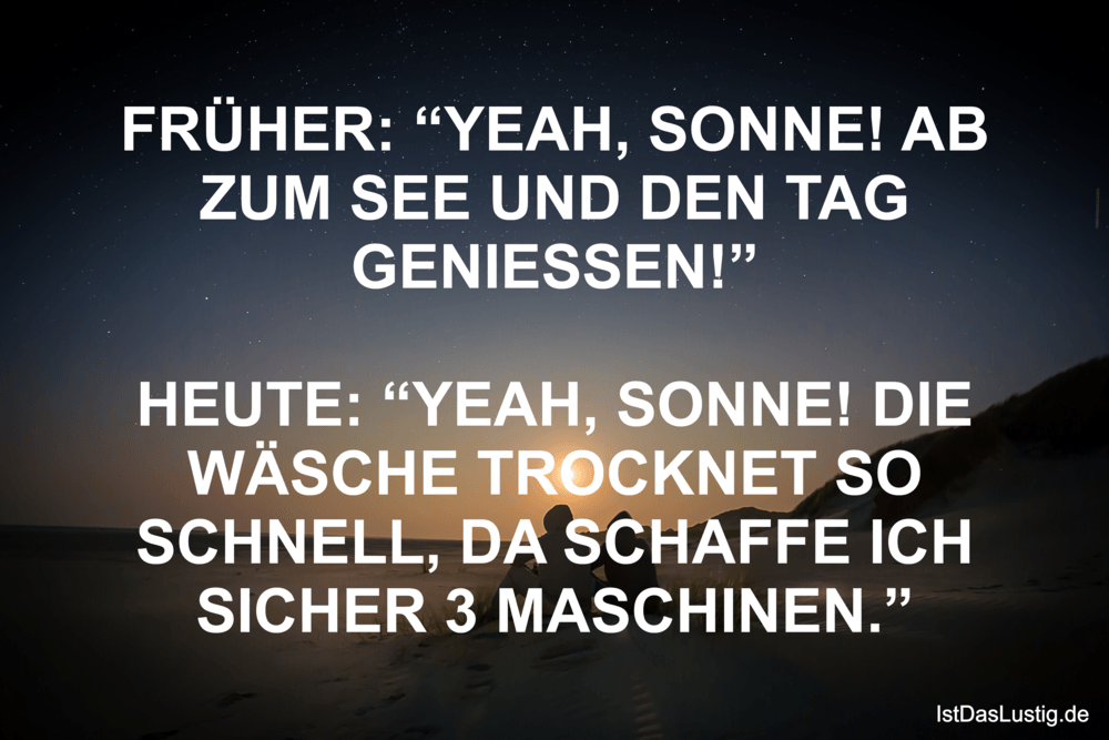 """Lustiger BilderSpruch - FRÜHER: """"YEAH, SONNE! AB ZUM SEE UND DEN TAG..."""