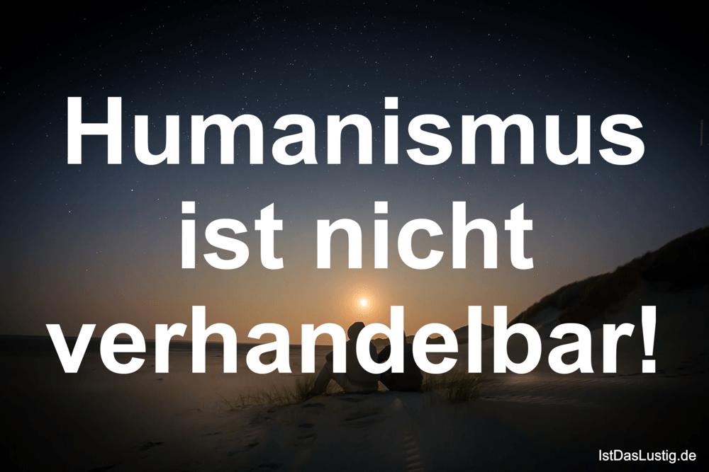 Lustiger BilderSpruch - Humanismus ist nicht verhandelbar!