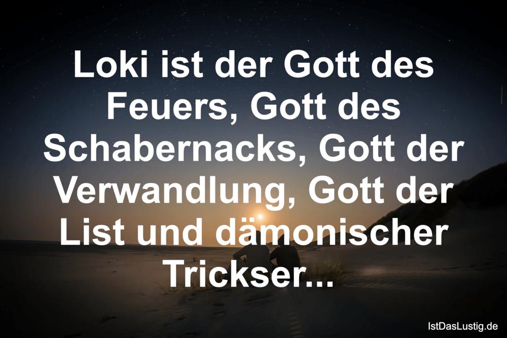 Lustiger BilderSpruch - Loki ist der Gott des Feuers, Gott des...