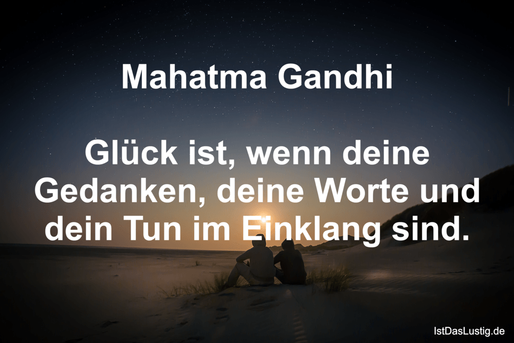 Lustiger BilderSpruch - Mahatma Gandhi  Glück ist, wenn deine Gedanken,...