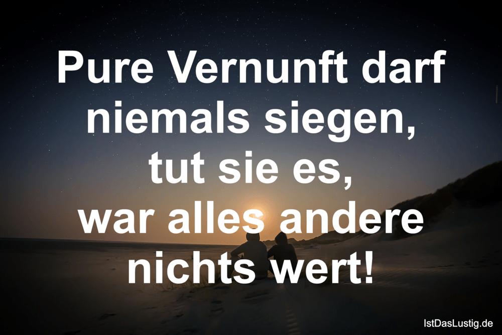 Lustiger BilderSpruch - Pure Vernunft darf niemals siegen, tut sie es,...