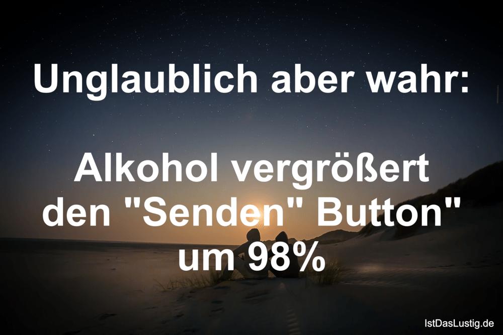 Lustiger BilderSpruch - Unglaublich aber wahr:  Alkohol vergrößert den...