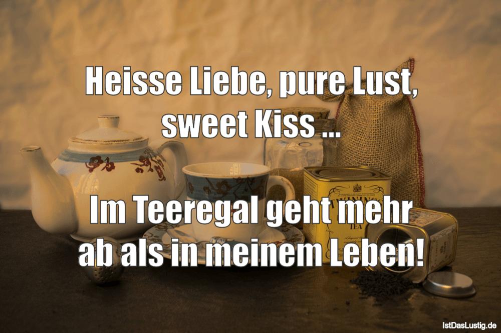 Lustiger BilderSpruch - Heisse Liebe, pure Lust, sweet Kiss ...  Im...