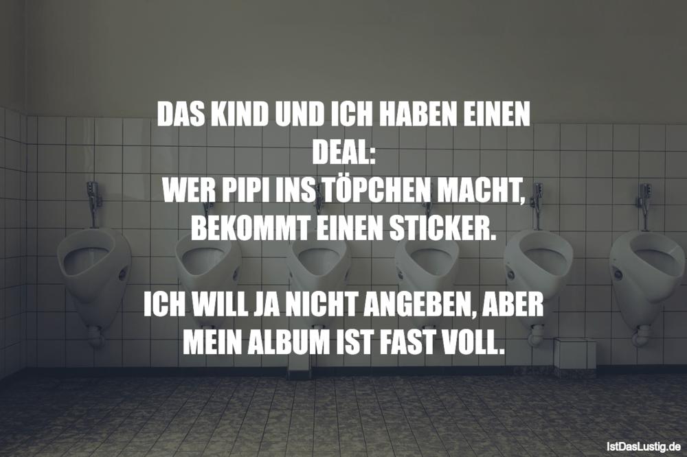 Lustiger BilderSpruch - DAS KIND UND ICH HABEN EINEN DEAL: WER PIPI INS...